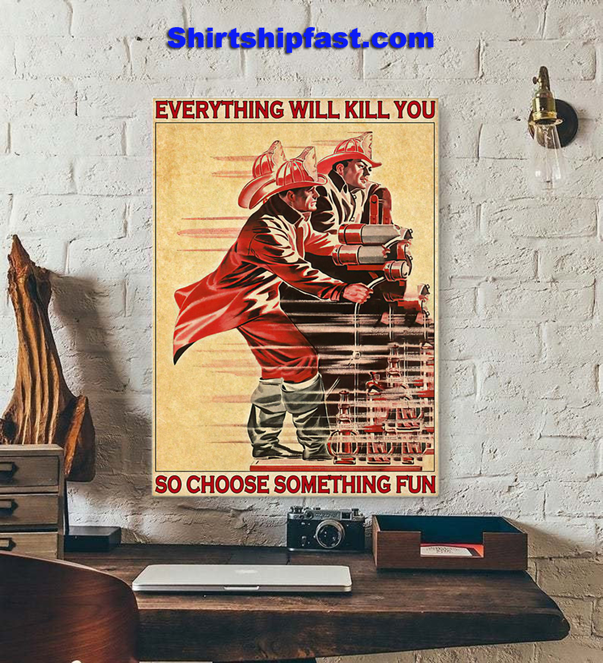 Everything will kill you so choose something fun Firefighter poster