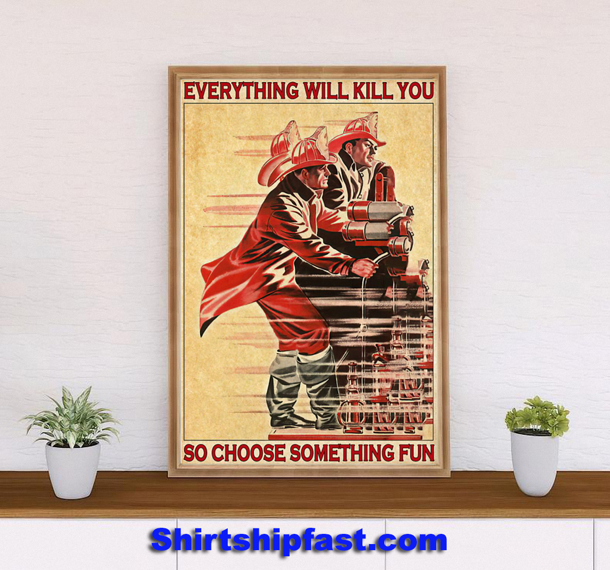 Firefighter everything will kill you so choose something fun canvas