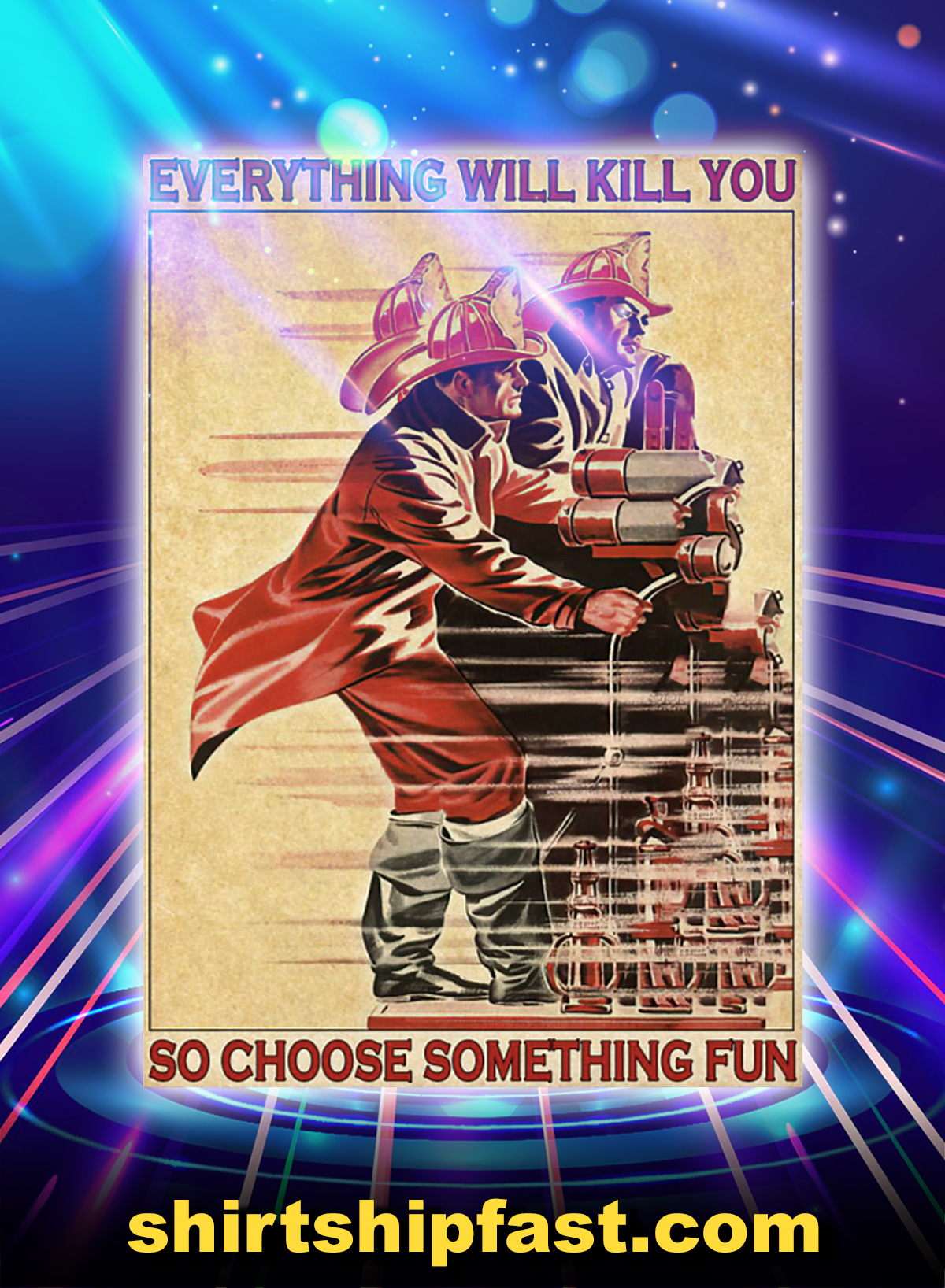 Firefighter everything will kill you so choose something fun poster