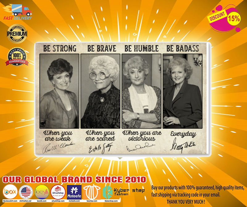 [LIMITED] Golden girls be strong be brave be humble be badass poster