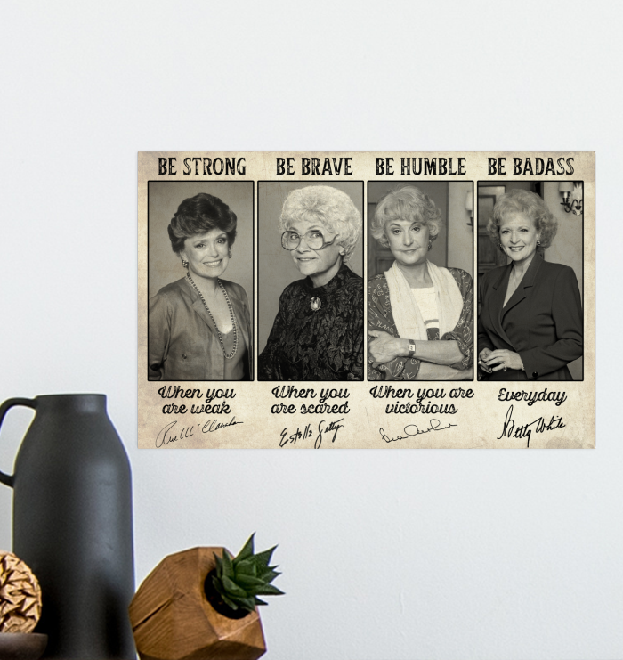 Golden girls signature be strong be brave be humble be badass poster
