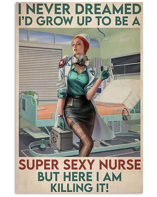 I never dreamed I'd grow up to be a super sexy nurse but here I am killing it poster