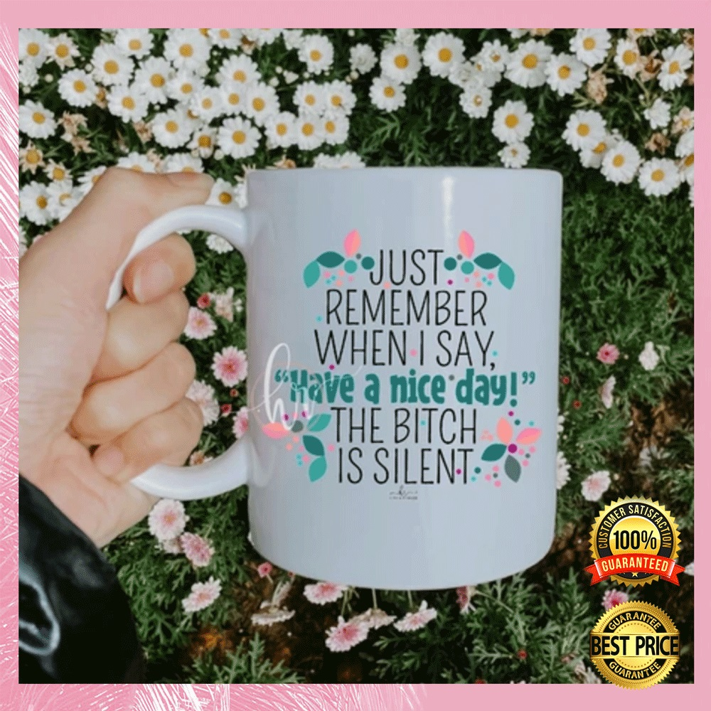 [Trend] Just Remember When I Say Have A Nice Day The Bitch Is Silent Mug
