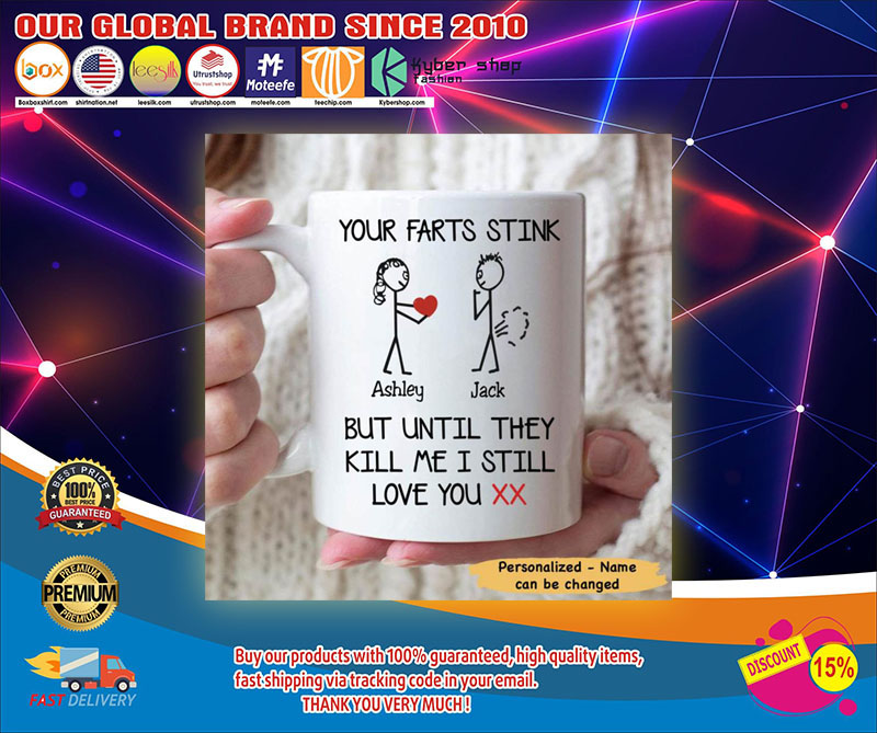 Personalized Your farts stink but until they kill me I still love you mug