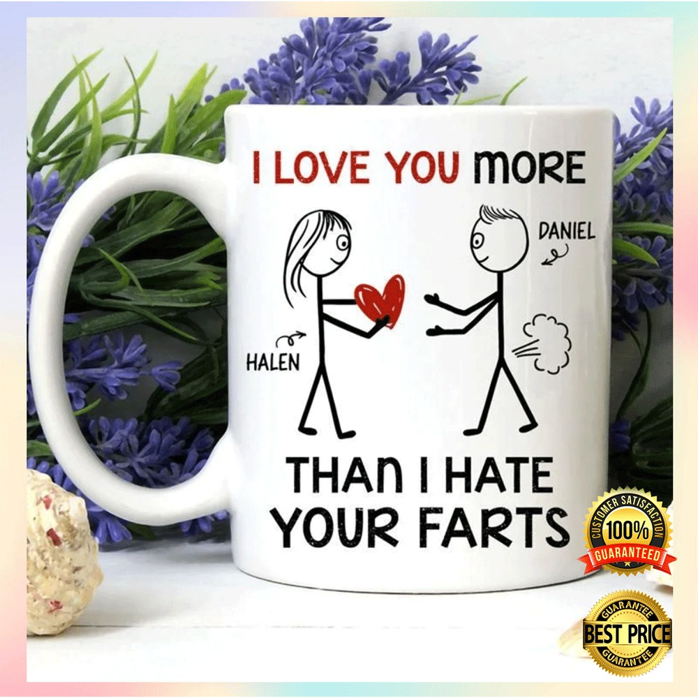 [HOT] Personalized I Love You More Than I Hate Your Farts Mug
