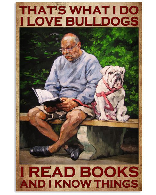 That's what I do I love bulldogs I read books and I know things poster