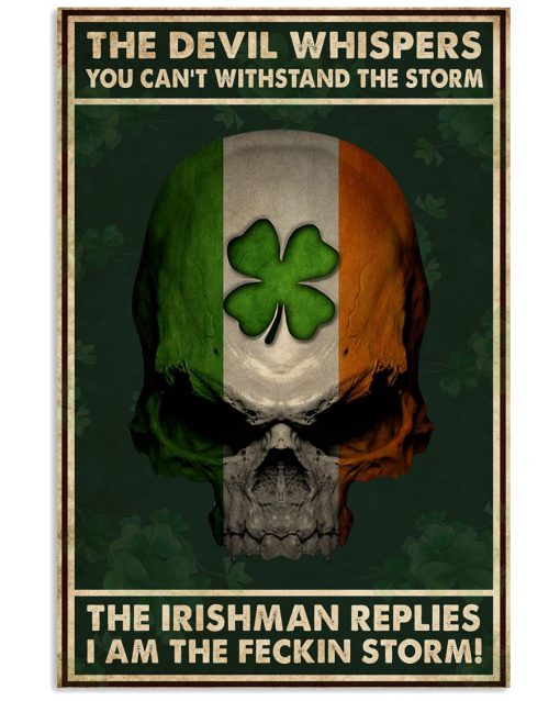 The devil whispered you can't withstand the storm The Irishman replies I am the feckin storm Skull poster