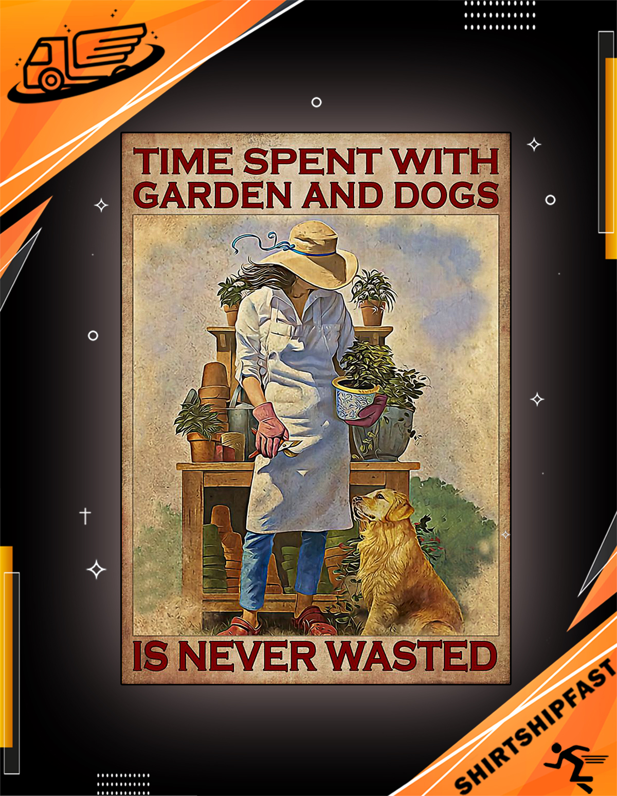 Time spent with garden and dogs is never wasted poster