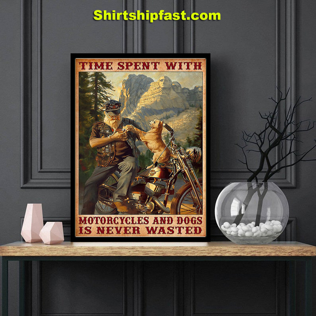 Time spent with motorcycles and dogs is never wasted poster
