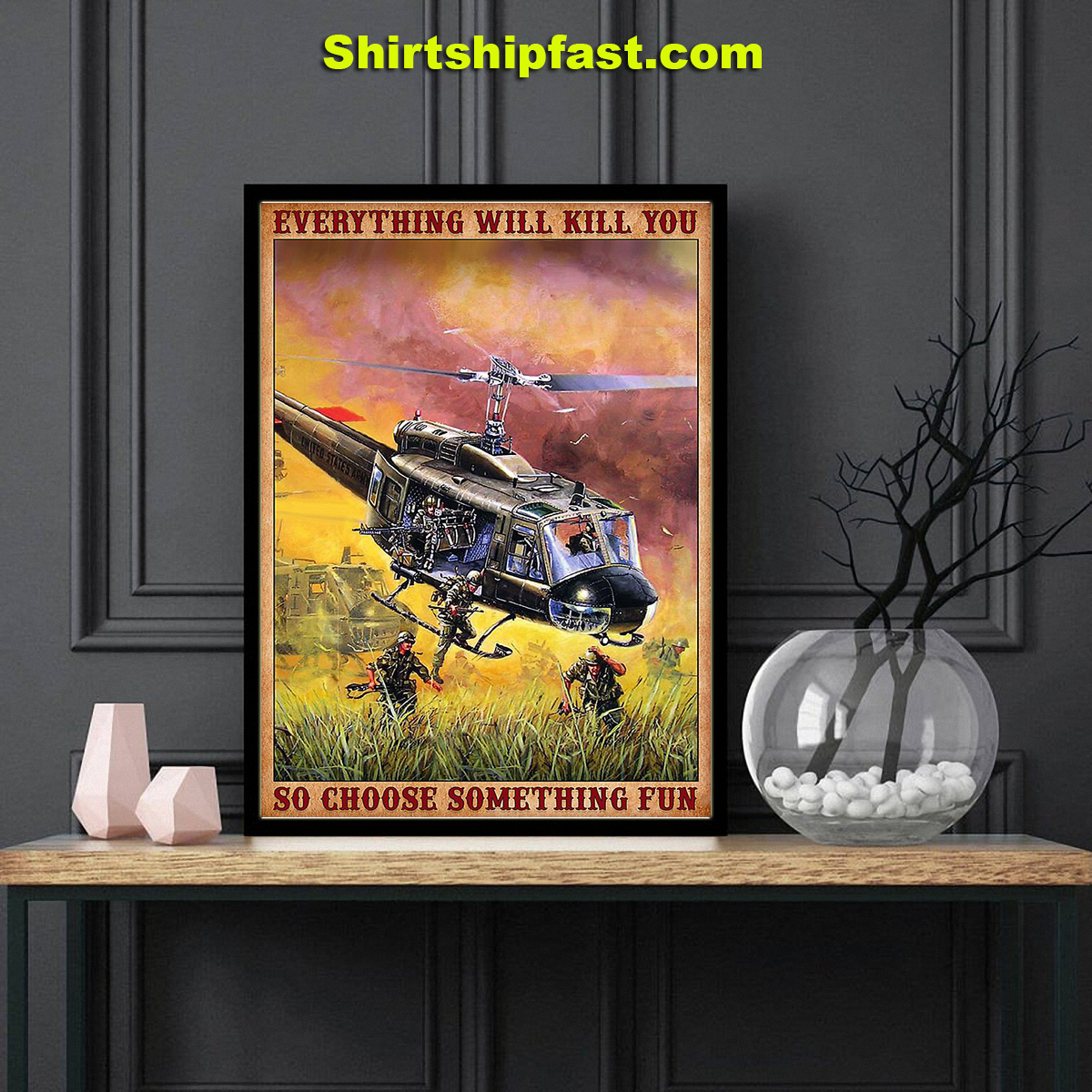Vietnam outlaws huey helicopter everything will kill you so choose something fun poster