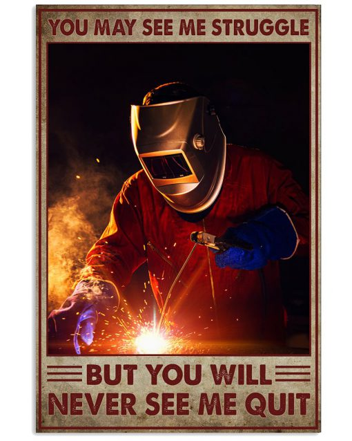 Welder You may see me struggle but you will never see me quilt poster