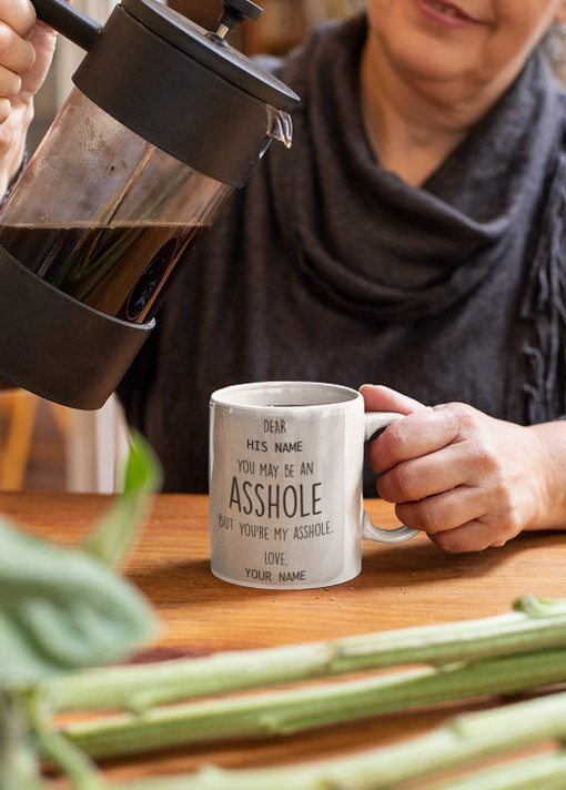 [LIMITED] You may be an asshole but you're my asshole custom personalized name mug