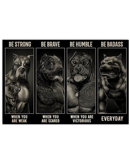 Amazing be strong when you are weak be brave when you are scared gangster pitbull poster