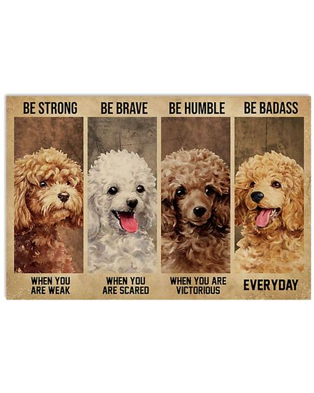 Amazing be strong when you are weak be brave when you are scared poodle dog poster