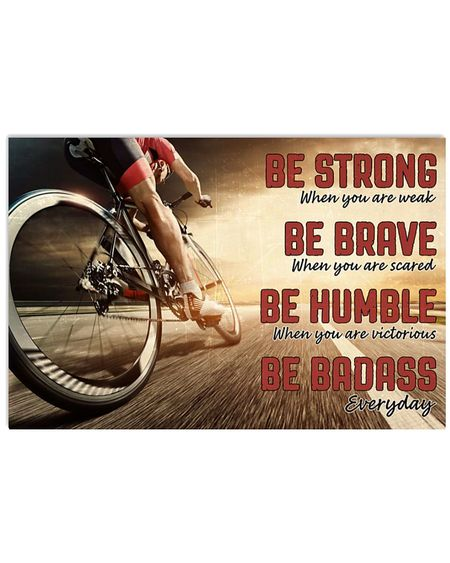 Amazing be strong when you are weak be brave when you are scared road cycling poster