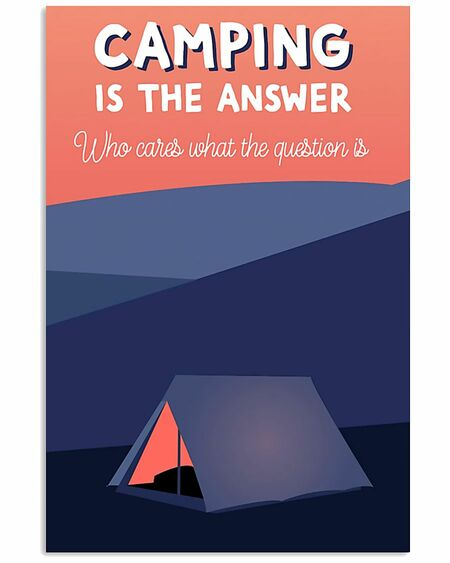 Amazing camping is the answer who cares what the question is poster