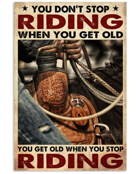 Amazing cowboy you dont stop riding when you get old you get old when you stop riding poster