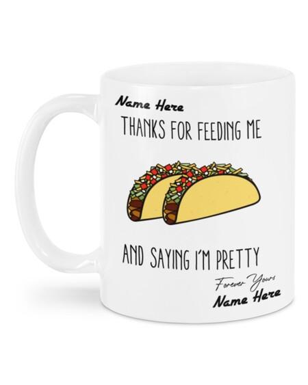 Amazing custom your name thanks for feeding me and saying im pretty tacos mug