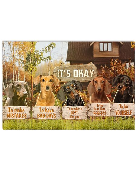 Amazing dachshund its okay to make mistakes to have bad days to be yourself poster