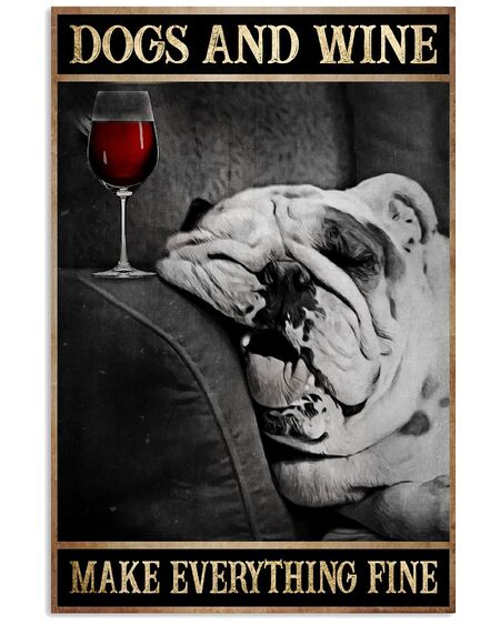 Amazing dogs and wine make everything fine poster