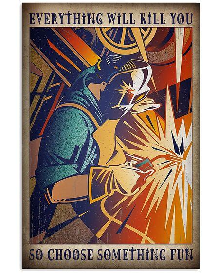 Amazing retro welder everything will kill you so choose something fun poster