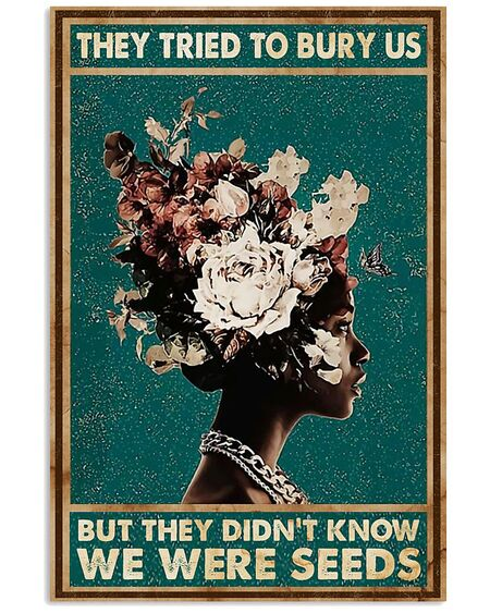 Amazing they tried to bury us but they didnt know african american woman poster