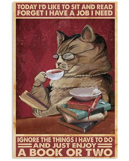 Amazing today id like to sit and read forget i have a job i need cat poster