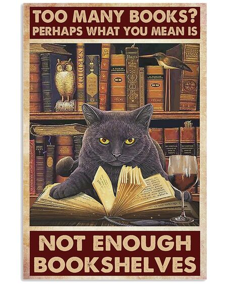 Amazing too many books perhaps what you mean is not enough bookshelves poster
