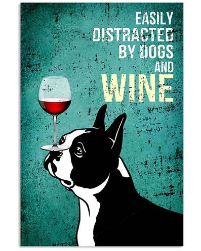 Amazing vintage boston terrier easily distracted by dogs and wine poster