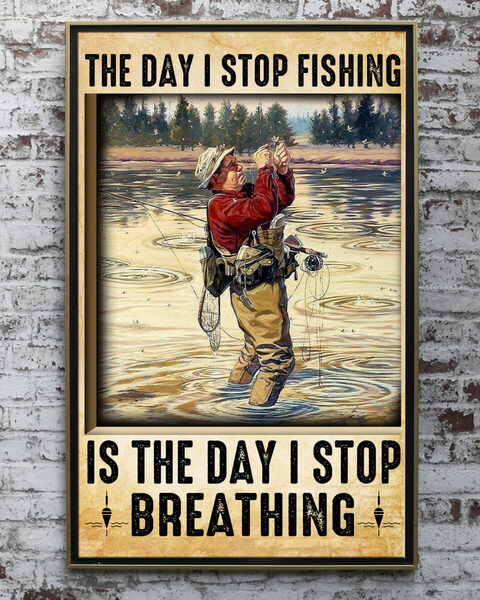 Amazing vintage the day i stop fishing is the day i stop breathing old man poster