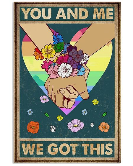 Amazing you and me we got this lgbt poster