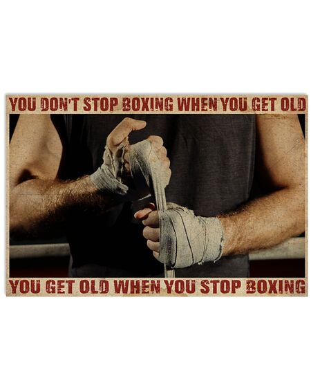Amazing you dont stop boxing when you get old you get old when you stop boxing poster