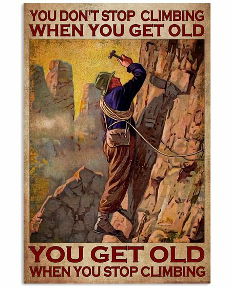 Amazing you dont stop playing climbing when you get old you get old when you stop playing climbing poster