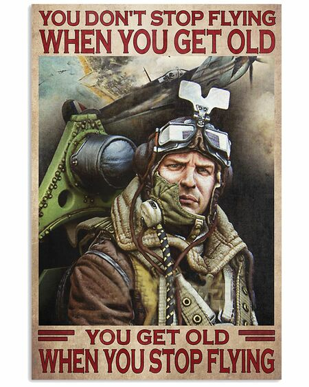 Amazing you dont stop playing flying when you get old you get old when you stop playing flying poster