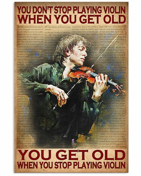 Amazing you dont stop playing violin when you get old you get old when you stop playing violin poster