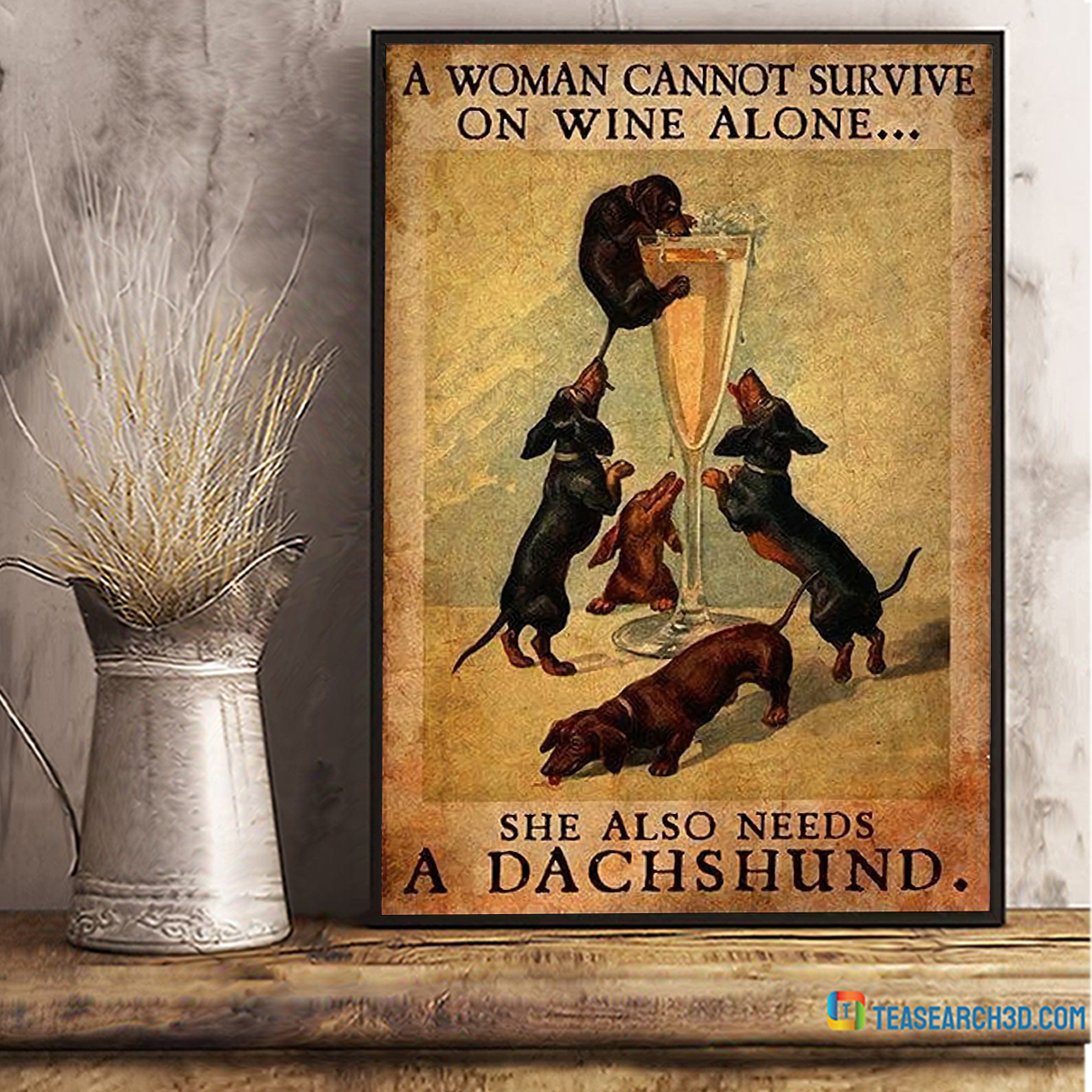 Dachshund a woman cannot survive on wine alone poster