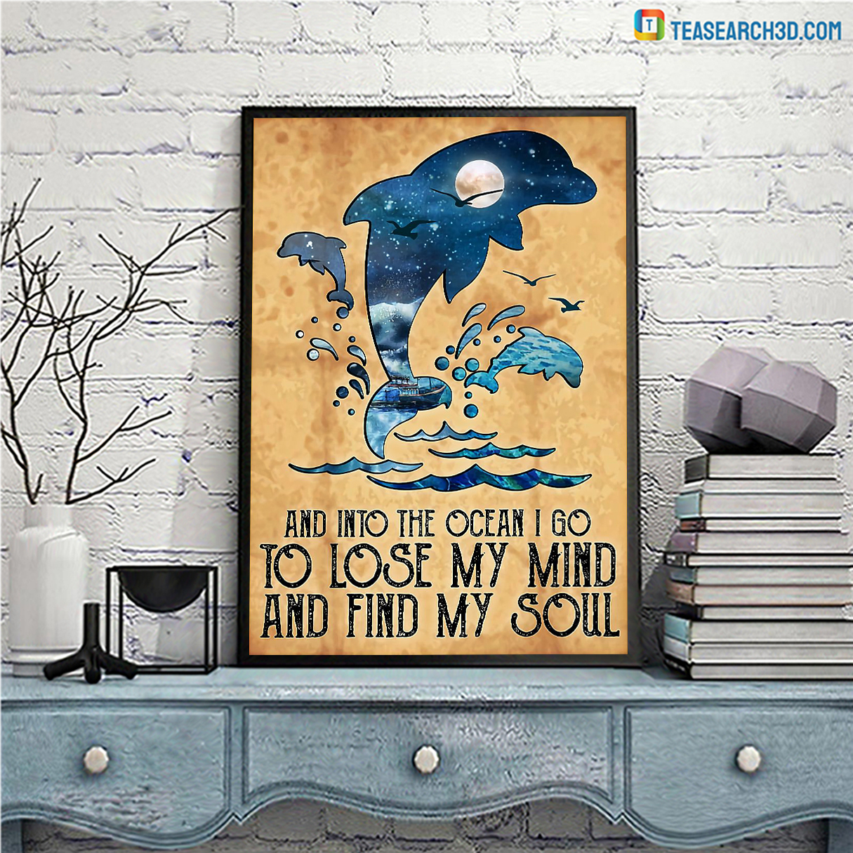 Dolphins and into the ocean I go to lose my mind and find my soul poster