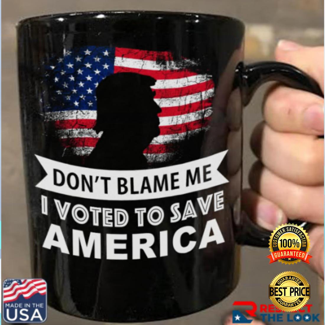 [NICE] DON'T BLAME ME I VOTE TO SAVE AMERICA MUG