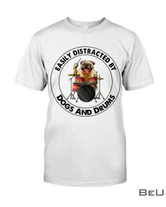 Easily Distracted By Dogs And Drums Shirt, hoodie, tank top