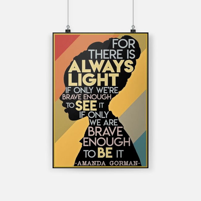 For there is always light if only we're brave enough to see it Amanda Gorman poster