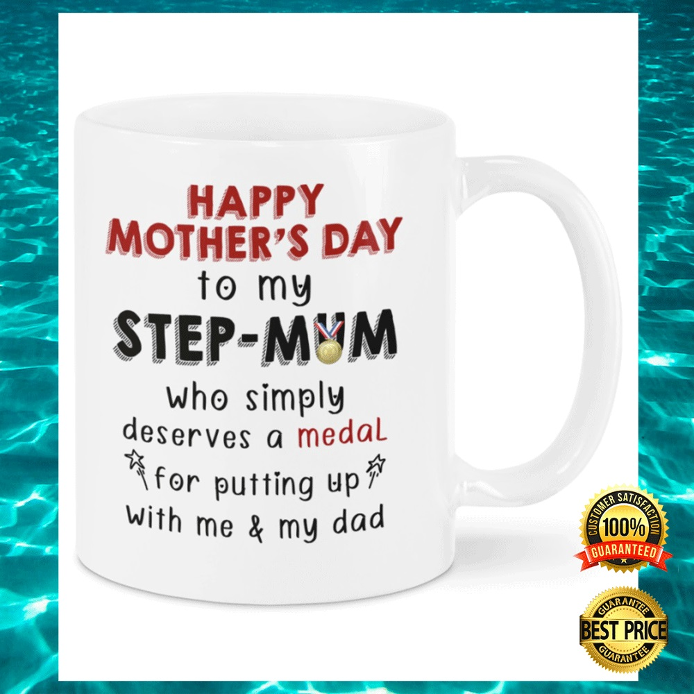 HAPPY MOTHER'S DAY TO MY STEP MOM WHO SIMPLY DESERVES A MEDAL FOR PUTTING UP WITH ME AND MY DAD MUG