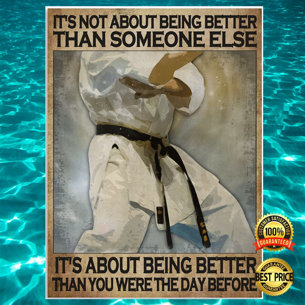 [Sale off] Karate It's Not About Being Better Than Someone Else It's About Being Better Than You Were The Day Before Poster