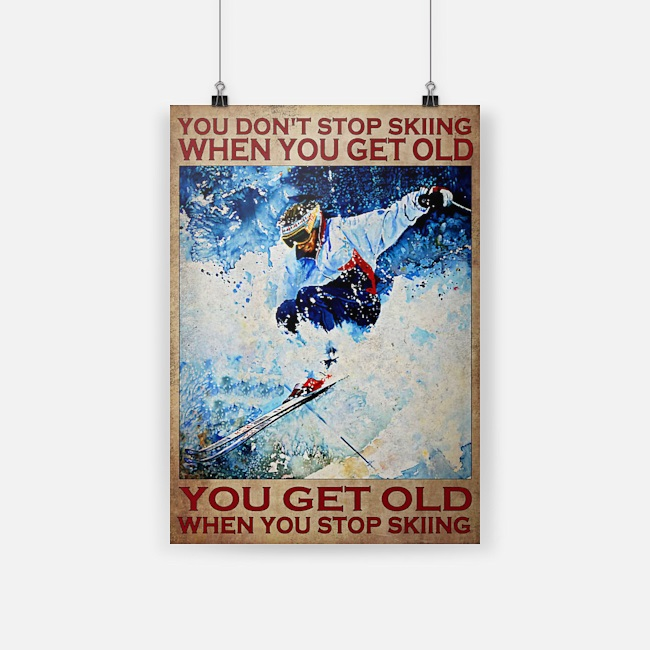 Men You don't stop skiing when you get old you get old when you stop skiing poster