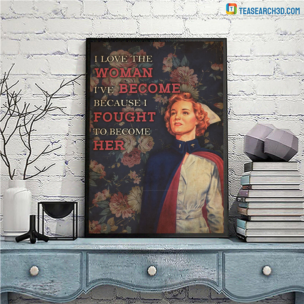 Nurse flower I love the woman I've become poster