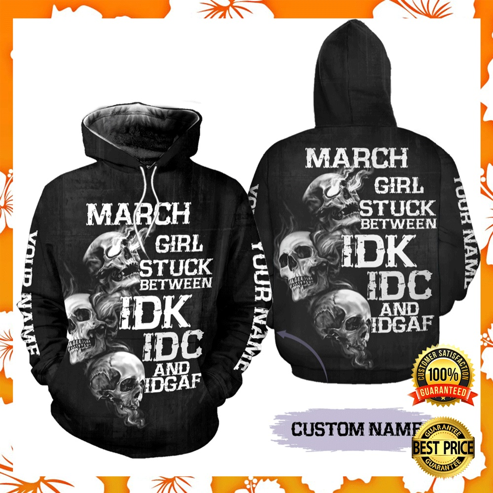 [Nice] Personalized March Girl Stuck Between Idk Idc And Idgaf All Over Printed 3D Hoodie