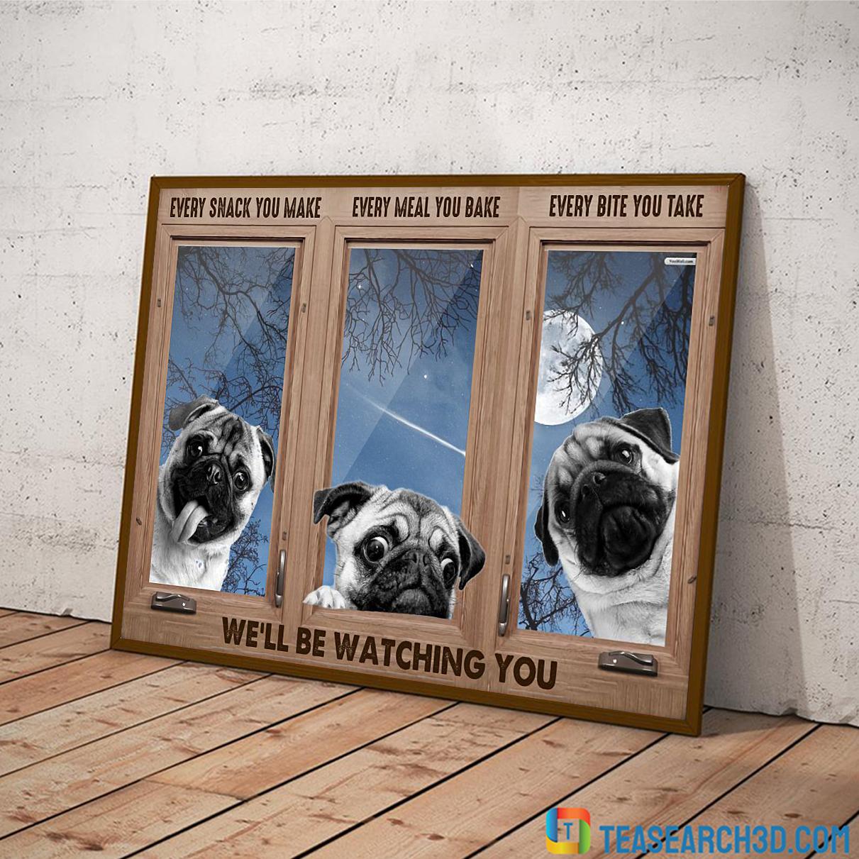 Pug every snack you make poster