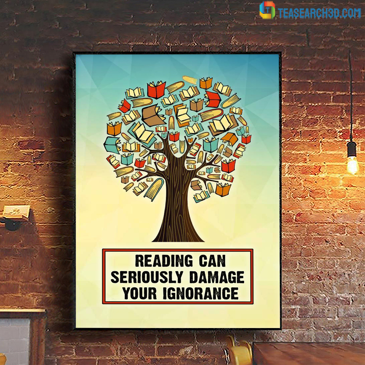 Reading can seriously damage your ignorance poster