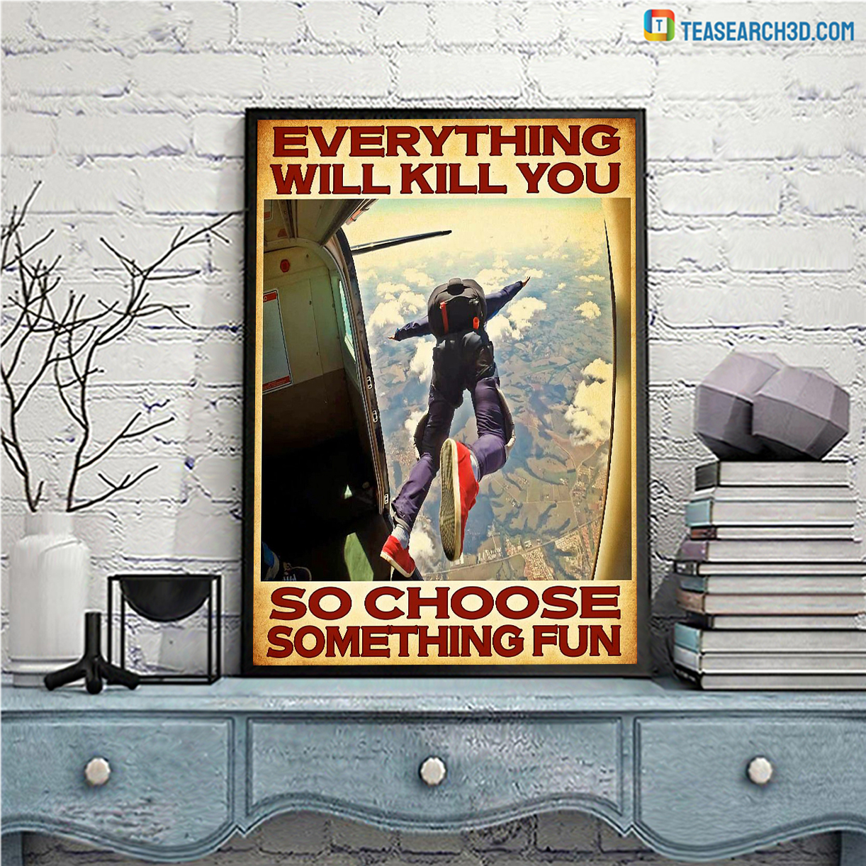 Skydivers everything will kill you so choose something fun poster