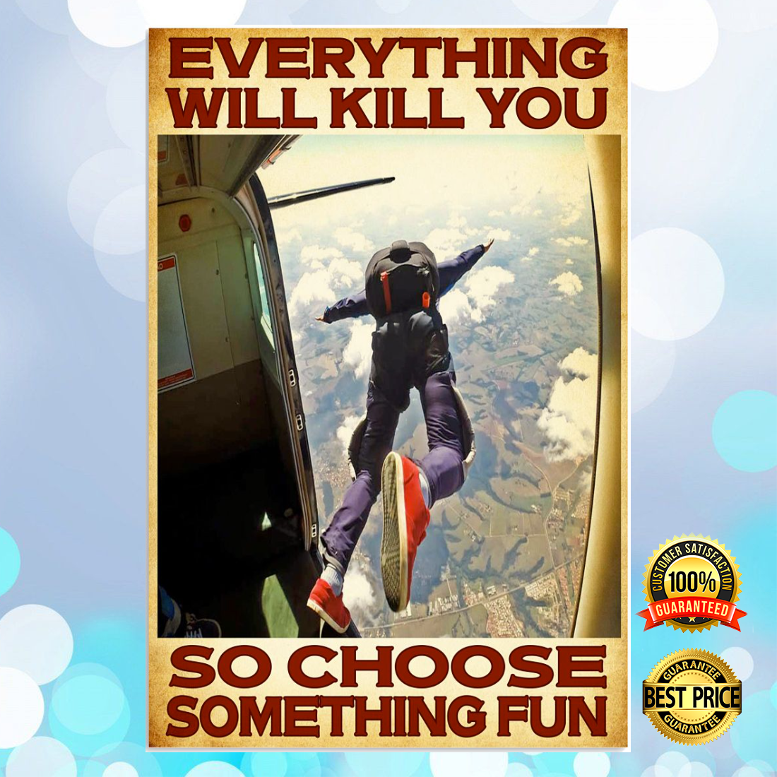 [NEW] SKYDIVING EVERYTHING WILL KILL YOU SO CHOOSE SOMETHING FUN POSTER