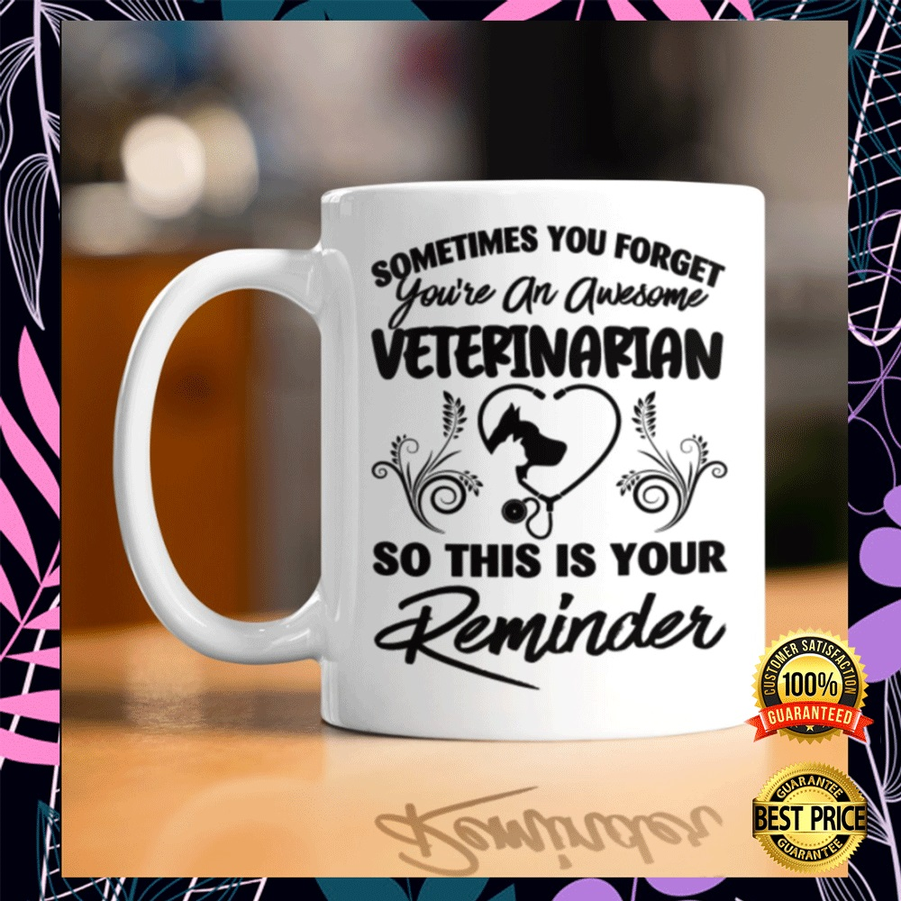 [Limited] Sometimes You Forget You're An Awesome Veterinarian So This Is Your Reminder Mug